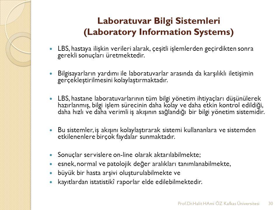 Laboratuvar Bilgi Sistemleri (Laboratory Information Systems) LBS, hastaya ilişkin verileri alarak, çeşitli işlemlerden geçirdikten sonra gerekli sonu