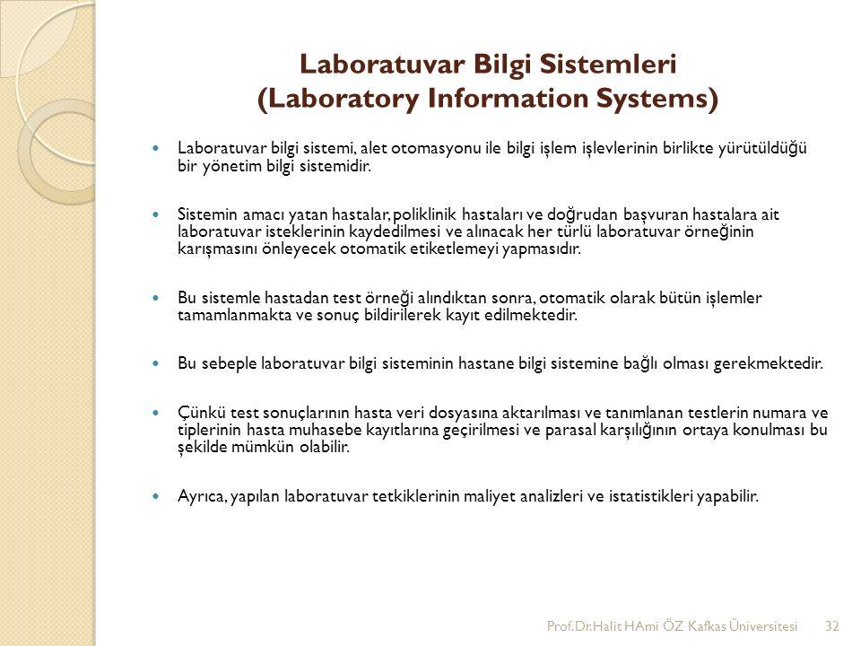 Laboratuvar Bilgi Sistemleri (Laboratory Information Systems) Laboratuvar bilgi sistemi, alet otomasyonu ile bilgi işlem işlevlerinin birlikte yürütüldü ğ ü bir yönetim bilgi sistemidir.