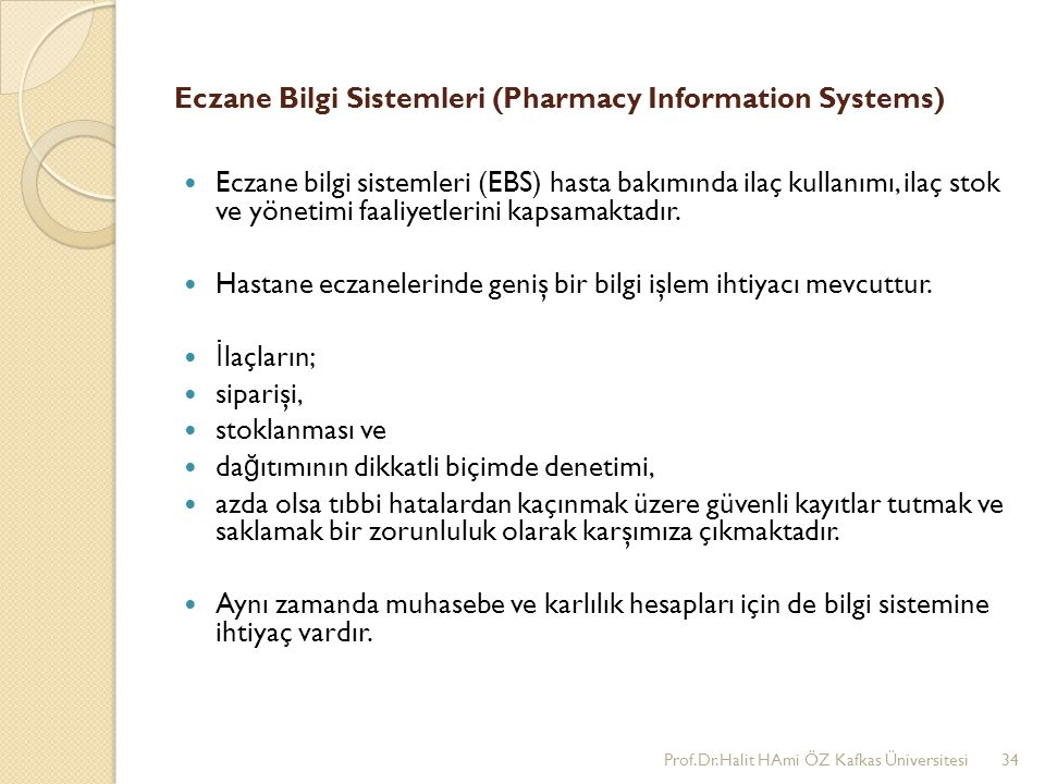 Eczane Bilgi Sistemleri (Pharmacy Information Systems) Eczane bilgi sistemleri (EBS) hasta bakımında ilaç kullanımı, ilaç stok ve yönetimi faaliyetler