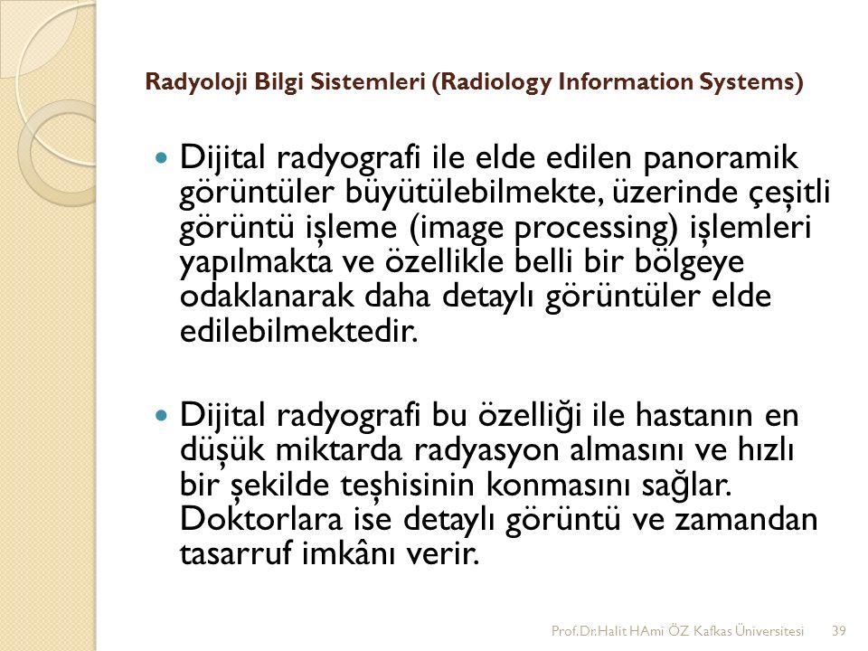 Radyoloji Bilgi Sistemleri (Radiology Information Systems) Dijital radyografi ile elde edilen panoramik görüntüler büyütülebilmekte, üzerinde çeşitli görüntü işleme (image processing) işlemleri yapılmakta ve özellikle belli bir bölgeye odaklanarak daha detaylı görüntüler elde edilebilmektedir.