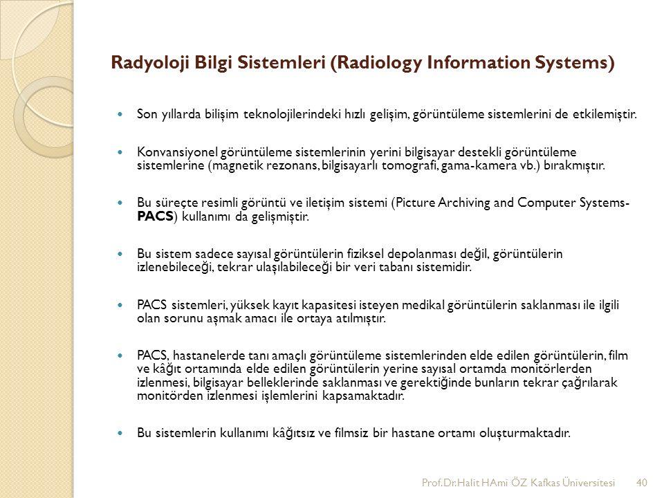 Radyoloji Bilgi Sistemleri (Radiology Information Systems) Son yıllarda bilişim teknolojilerindeki hızlı gelişim, görüntüleme sistemlerini de etkilemi