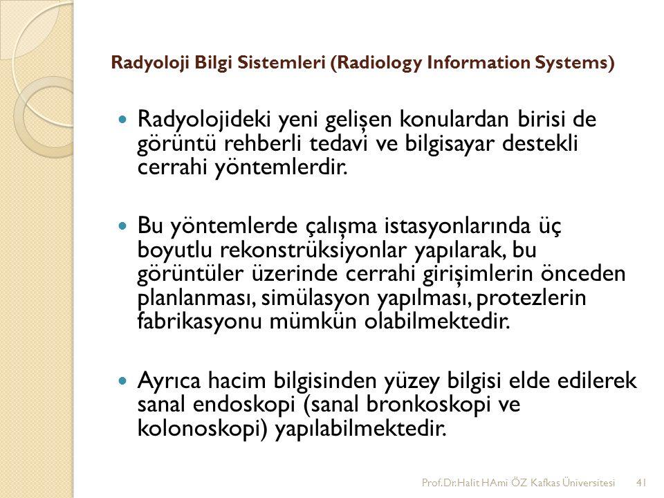 Radyoloji Bilgi Sistemleri (Radiology Information Systems) Radyolojideki yeni gelişen konulardan birisi de görüntü rehberli tedavi ve bilgisayar destekli cerrahi yöntemlerdir.