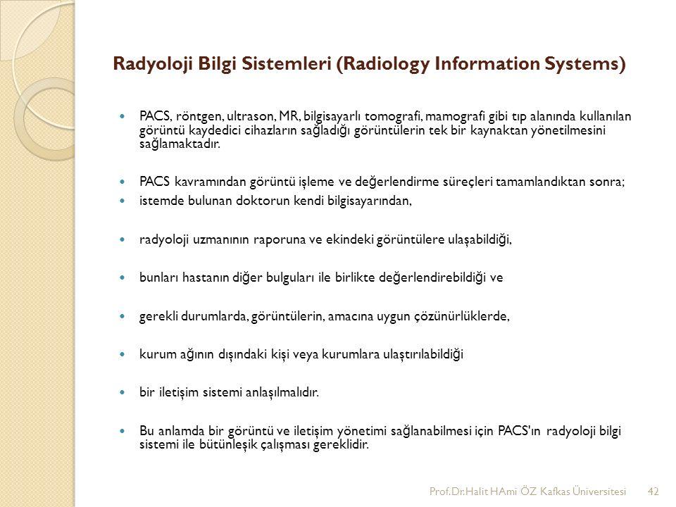 Radyoloji Bilgi Sistemleri (Radiology Information Systems) PACS, röntgen, ultrason, MR, bilgisayarlı tomografi, mamografi gibi tıp alanında kullanılan