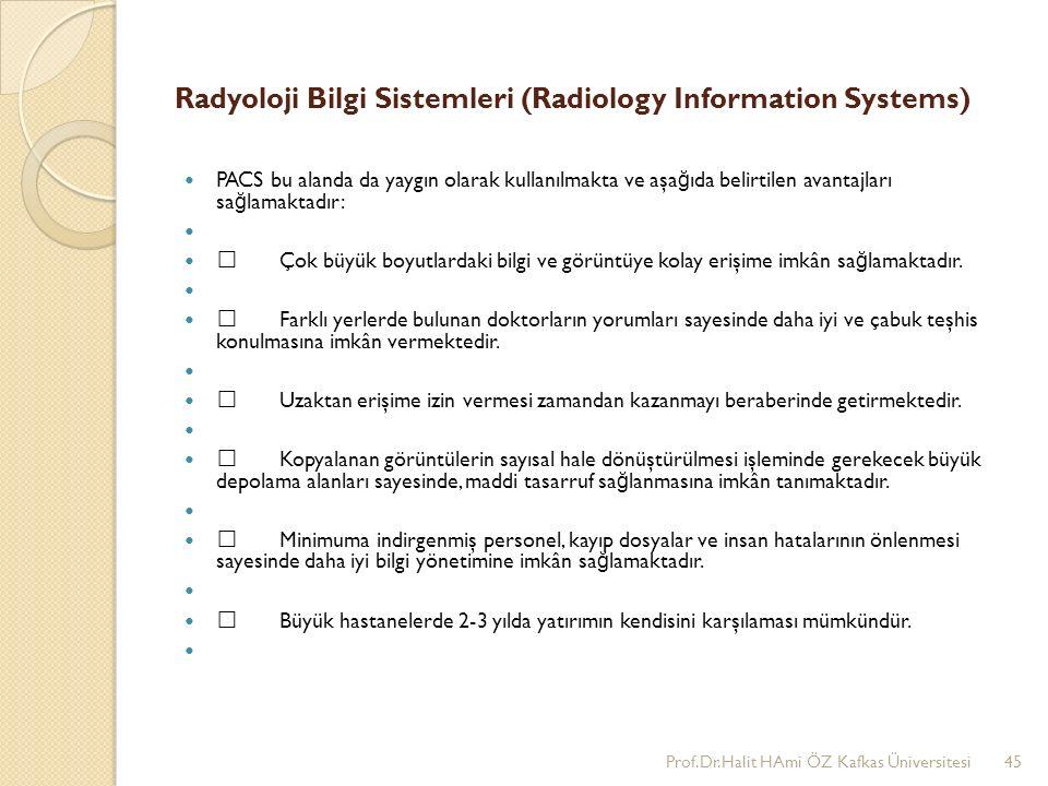 Radyoloji Bilgi Sistemleri (Radiology Information Systems) PACS bu alanda da yaygın olarak kullanılmakta ve aşa ğ ıda belirtilen avantajları sa ğ lamaktadır: •Çok büyük boyutlardaki bilgi ve görüntüye kolay erişime imkân sa ğ lamaktadır.