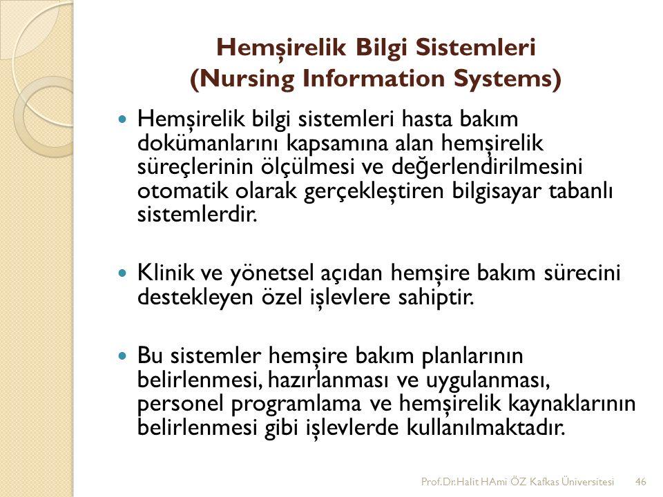 Hemşirelik Bilgi Sistemleri (Nursing Information Systems) Hemşirelik bilgi sistemleri hasta bakım dokümanlarını kapsamına alan hemşirelik süreçlerinin ölçülmesi ve de ğ erlendirilmesini otomatik olarak gerçekleştiren bilgisayar tabanlı sistemlerdir.
