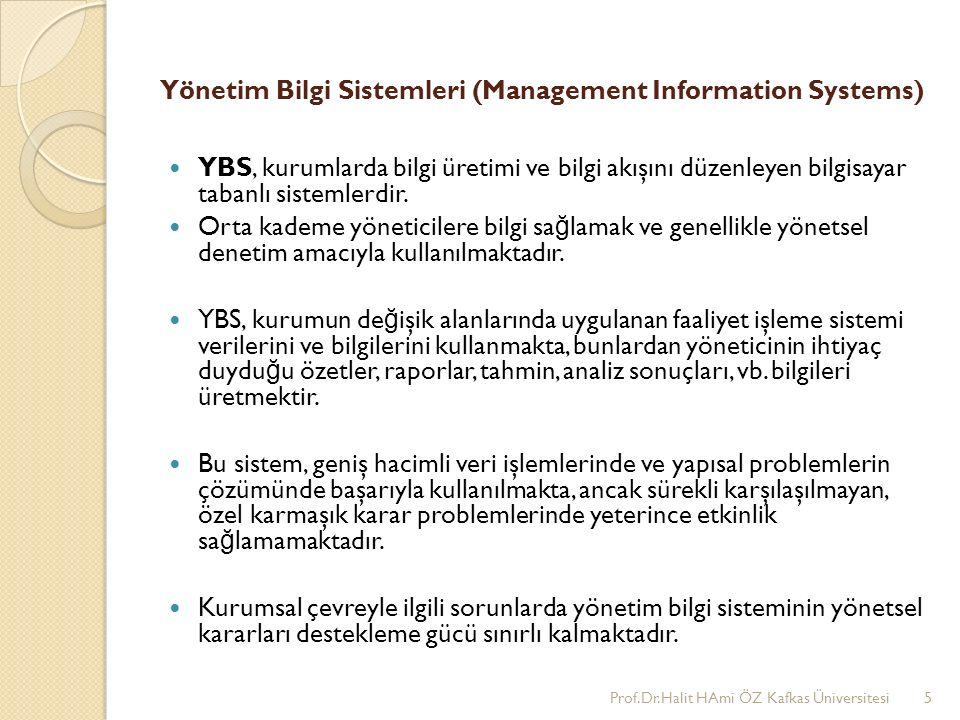 Yönetim Bilgi Sistemleri (Management Information Systems) YBS, kurumlarda bilgi üretimi ve bilgi akışını düzenleyen bilgisayar tabanlı sistemlerdir. O