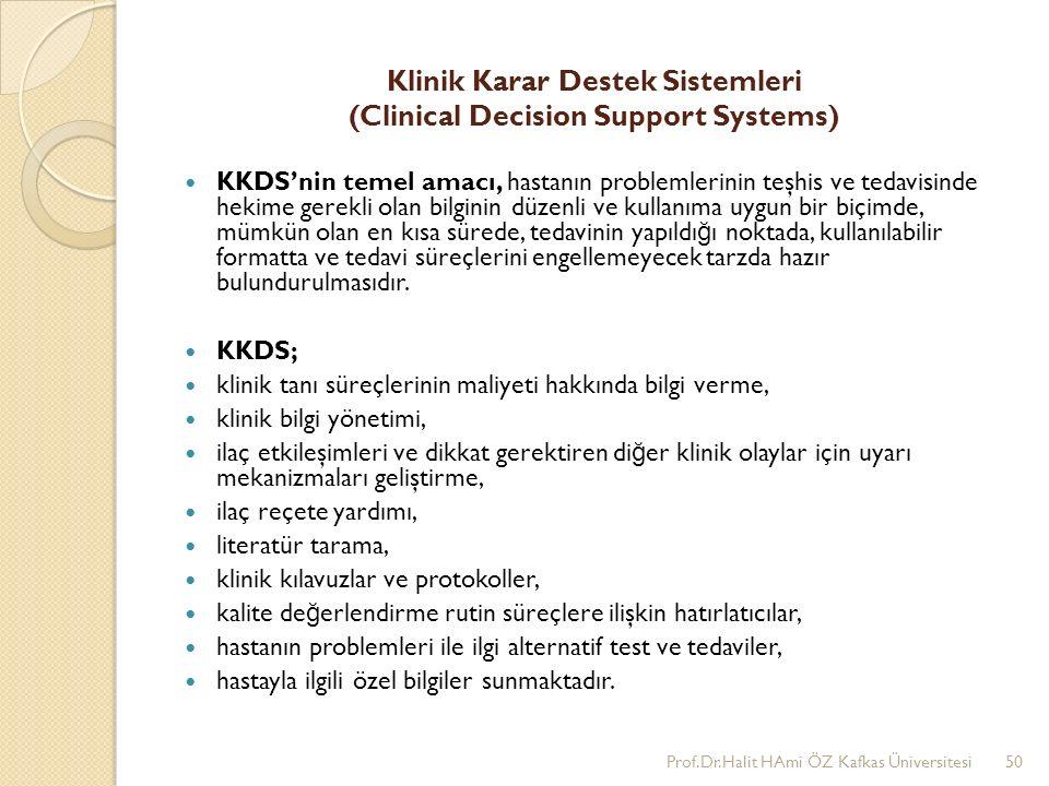 Klinik Karar Destek Sistemleri (Clinical Decision Support Systems) KKDS'nin temel amacı, hastanın problemlerinin teşhis ve tedavisinde hekime gerekli
