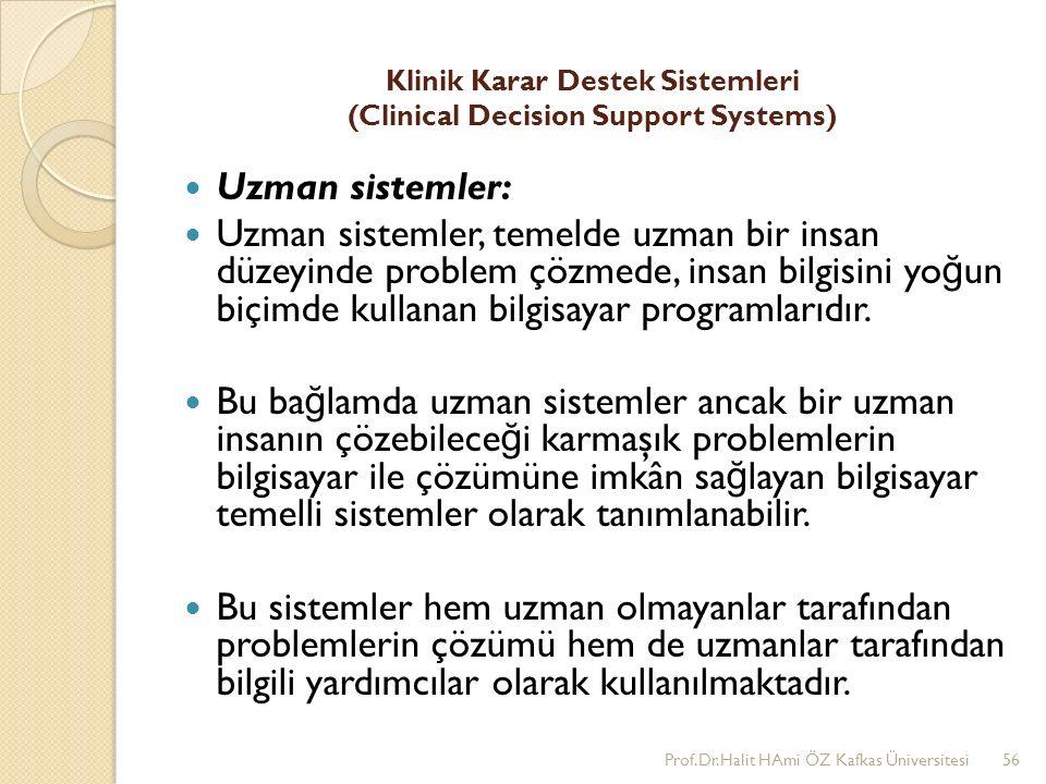 Klinik Karar Destek Sistemleri (Clinical Decision Support Systems) Uzman sistemler: Uzman sistemler, temelde uzman bir insan düzeyinde problem çözmede