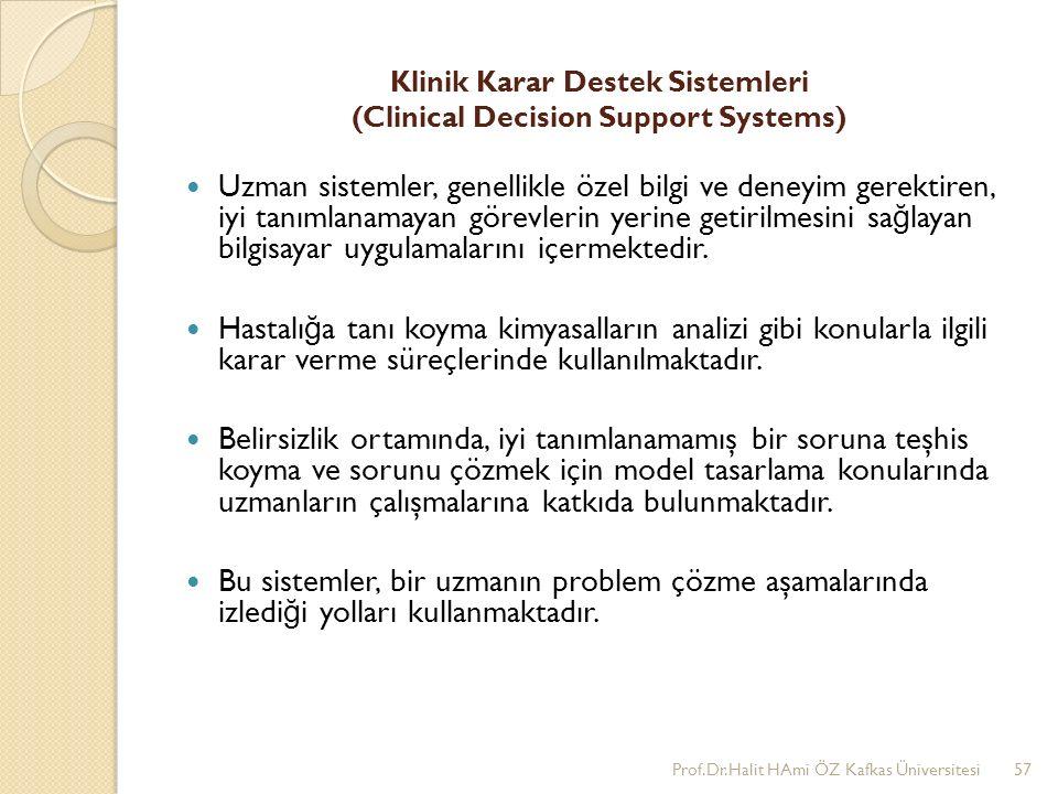 Klinik Karar Destek Sistemleri (Clinical Decision Support Systems) Uzman sistemler, genellikle özel bilgi ve deneyim gerektiren, iyi tanımlanamayan gö