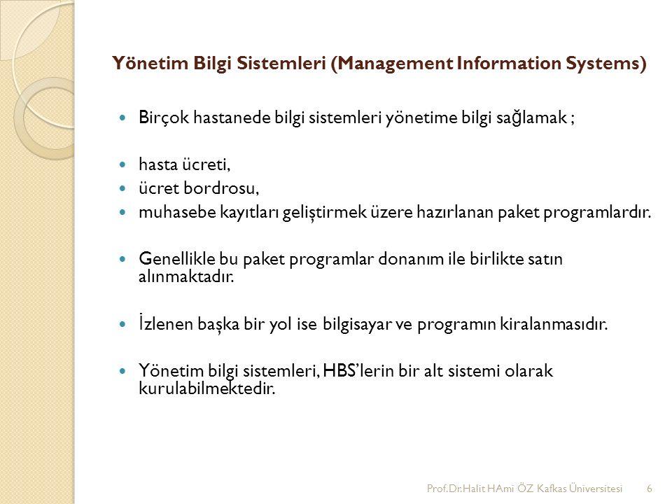 Yönetim Bilgi Sistemleri (Management Information Systems) Birçok hastanede bilgi sistemleri yönetime bilgi sa ğ lamak ; hasta ücreti, ücret bordrosu,
