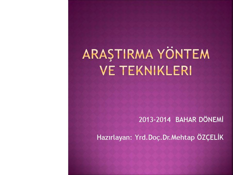 2013-2014 BAHAR DÖNEMİ Hazırlayan: Yrd.Doç.Dr.Mehtap ÖZÇELİK