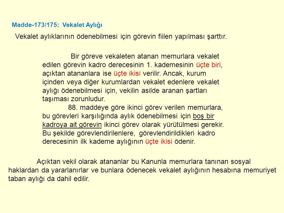 Madde-173/175: Vekalet Aylığı Vekalet aylıklarının ödenebilmesi için görevin fiilen yapılması şarttır.