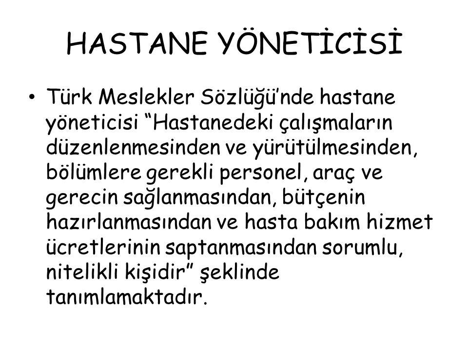 """HASTANE YÖNETİCİSİ Türk Meslekler Sözlüğü'nde hastane yöneticisi """"Hastanedeki çalışmaların düzenlenmesinden ve yürütülmesinden, bölümlere gerekli pers"""