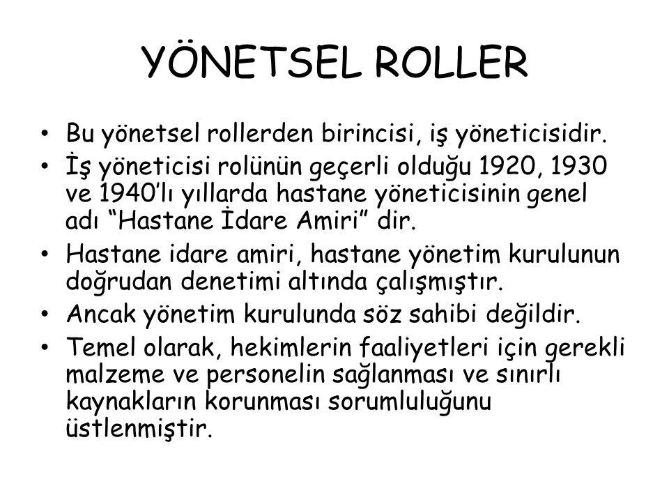 YÖNETSEL ROLLER Bu yönetsel rollerden birincisi, iş yöneticisidir. İş yöneticisi rolünün geçerli olduğu 1920, 1930 ve 1940'lı yıllarda hastane yönetic