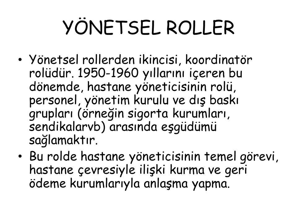 YÖNETSEL ROLLER Yönetsel rollerden ikincisi, koordinatör rolüdür. 1950-1960 yıllarını içeren bu dönemde, hastane yöneticisinin rolü, personel, yönetim
