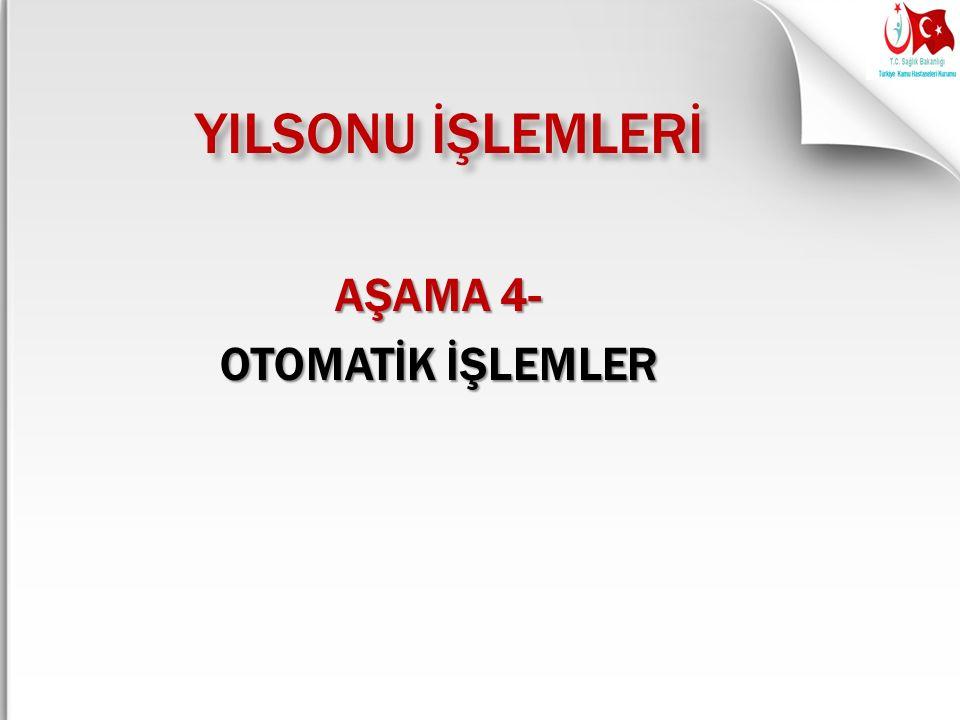 YILSONU İŞLEMLERİ AŞAMA 4- OTOMATİK İŞLEMLER
