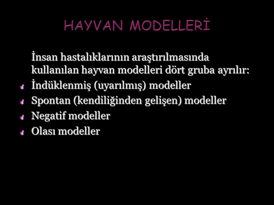 İnsan hastalıklarının araştırılmasında kullanılan hayvan modelleri dört gruba ayrılır:  İndüklenmiş (uyarılmış) modeller  Spontan (kendiliğinden gelişen) modeller  Negatif modeller  Olası modeller