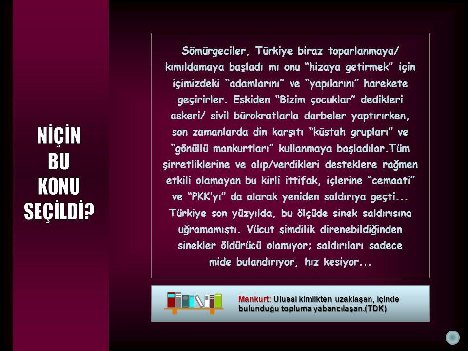 """Sömürgeciler, Türkiye biraz toparlanmaya/ kımıldamaya başladı mı onu """"hizaya getirmek"""" için içimizdeki """"adamlarını"""" ve """"yapılarını"""" harekete geçirirle"""