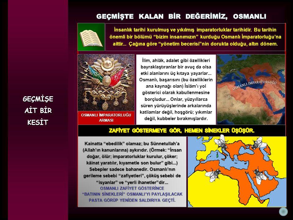 """GEÇMİŞE AİT BİR KESİT İnsanlık tarihi kurulmuş ve yıkılmış imparatorluklar tarihidir. Bu tarihin önemli bir bölümü """"bizim insanımızın"""" kurduğu Osmanlı"""