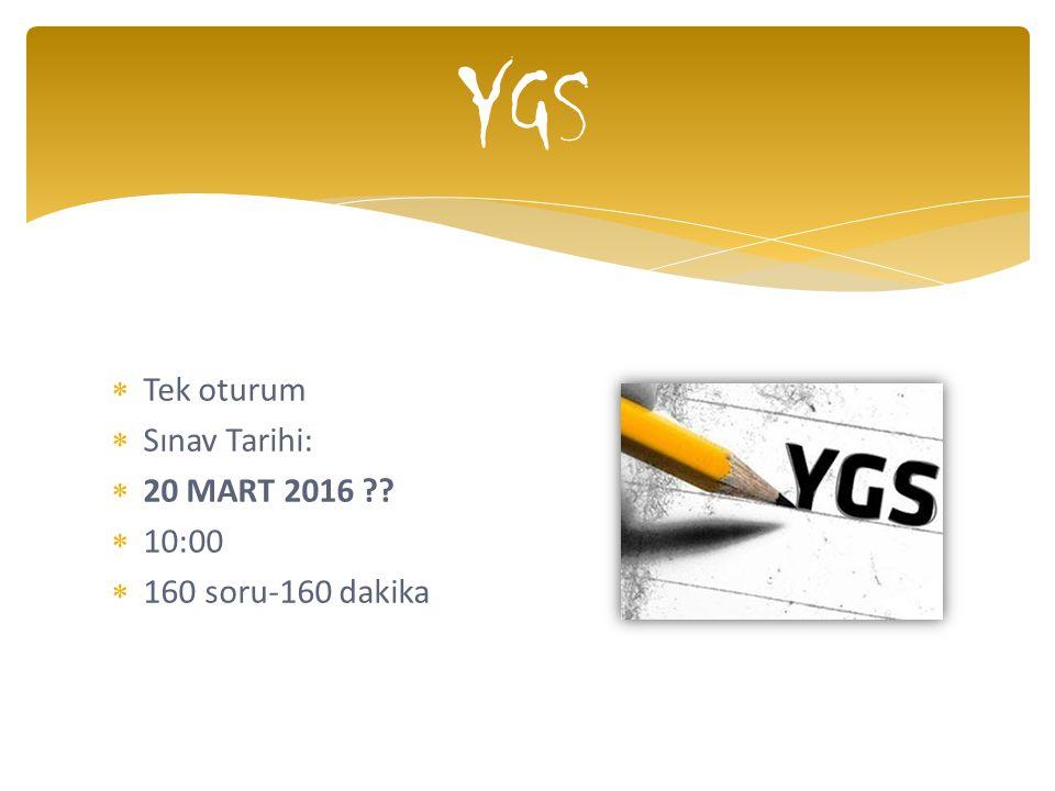  Tek oturum  Sınav Tarihi:  20 MART 2016 ??  10:00  160 soru-160 dakika YGS