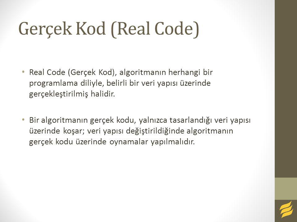 Gerçek Kod (Real Code) Real Code (Gerçek Kod), algoritmanın herhangi bir programlama diliyle, belirli bir veri yapısı üzerinde gerçekleştirilmiş halid