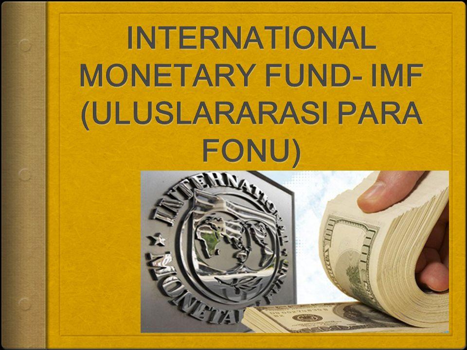  Uluslararası Para Fonu ya da daha çok bilinen kısaltmasıyla IMF (International Monetary Fund), küreselfinansal düzeni takip etmek, borsa, döviz kurları, ödeme planları gibi konularda denetim ve organizasyon yapmak, aynı zamanda teknik ve finansal destek sağlamak gibi görevleri bulunan uluslararası bir organizasyondur.finansal düzeni takip etmek, borsa, döviz kurları, ödeme planları gibi konularda denetim ve organizasyon yapmak, aynı zamanda teknik ve finansal destek sağlamak gibi görevleri bulunan uluslararası bir organizasyondur.