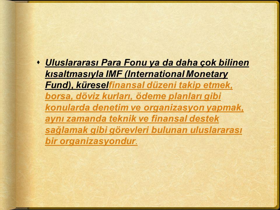  Uluslararası Para Fonu ya da daha çok bilinen kısaltmasıyla IMF (International Monetary Fund), küreselfinansal düzeni takip etmek, borsa, döviz kurl