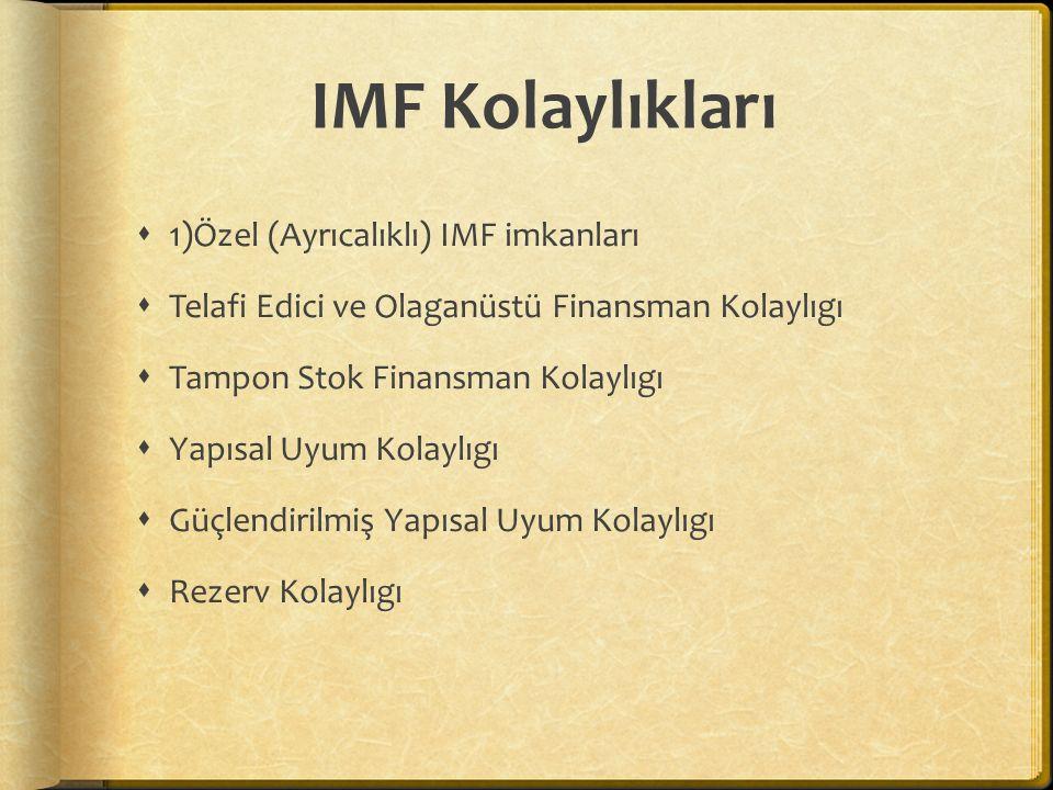 IMF Kolaylıkları  1)Özel (Ayrıcalıklı) IMF imkanları  Telafi Edici ve Olaganüstü Finansman Kolaylıgı  Tampon Stok Finansman Kolaylıgı  Yapısal Uyu