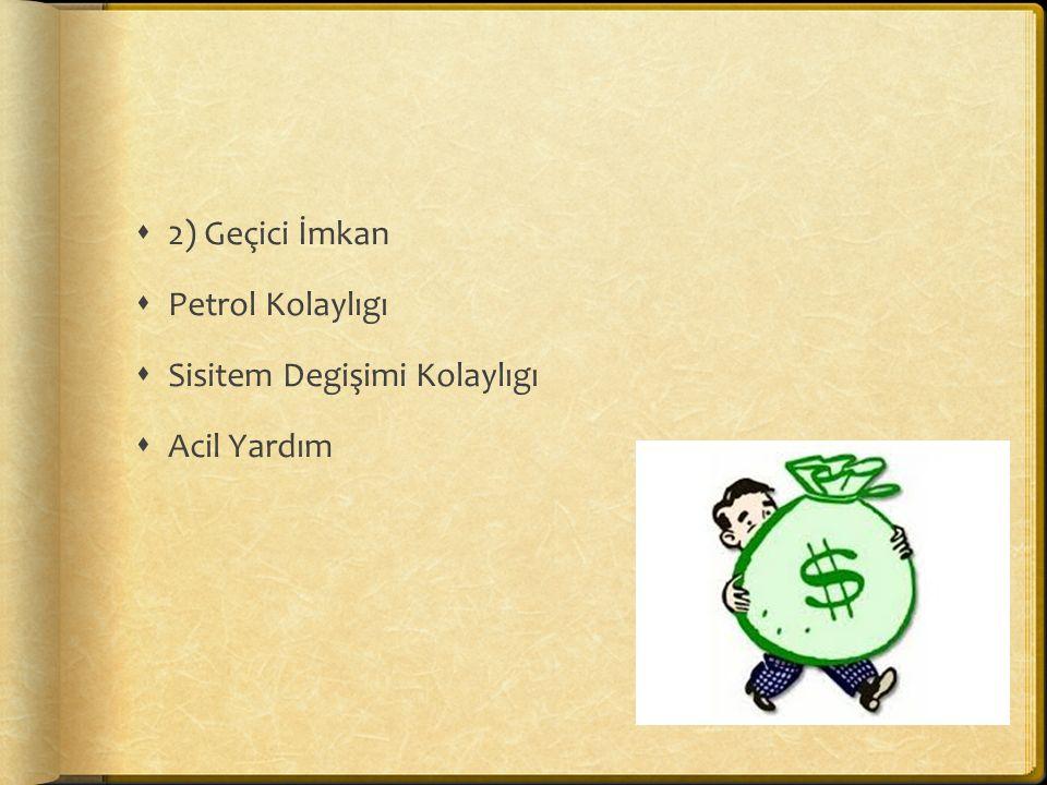  2) Geçici İmkan  Petrol Kolaylıgı  Sisitem Degişimi Kolaylıgı  Acil Yardım