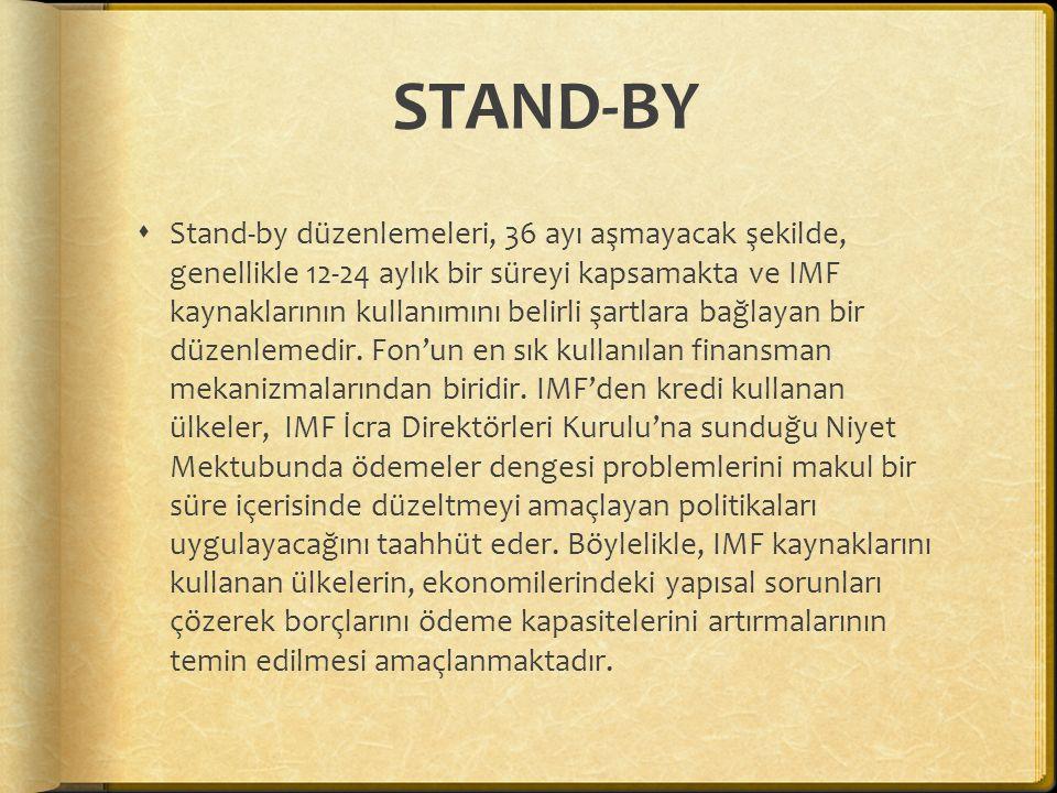 STAND-BY  Stand-by düzenlemeleri, 36 ayı aşmayacak şekilde, genellikle 12-24 aylık bir süreyi kapsamakta ve IMF kaynaklarının kullanımını belirli şar