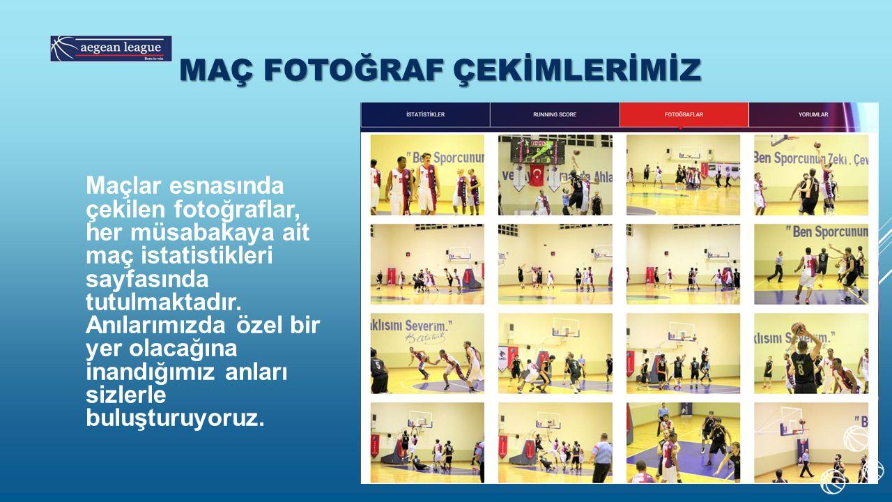 MAÇ FOTOĞRAF ÇEKİMLERİMİZ Maçlar esnasında çekilen fotoğraflar, her müsabakaya ait maç istatistikleri sayfasında tutulmaktadır.