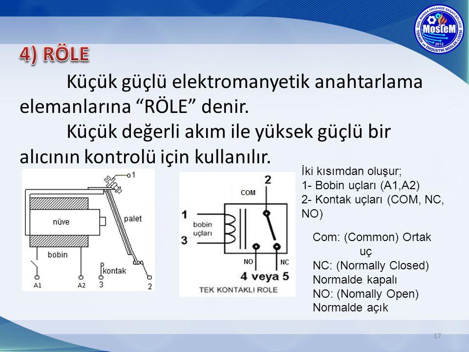 17 Küçük güçlü elektromanyetik anahtarlama elemanlarına RÖLE denir.