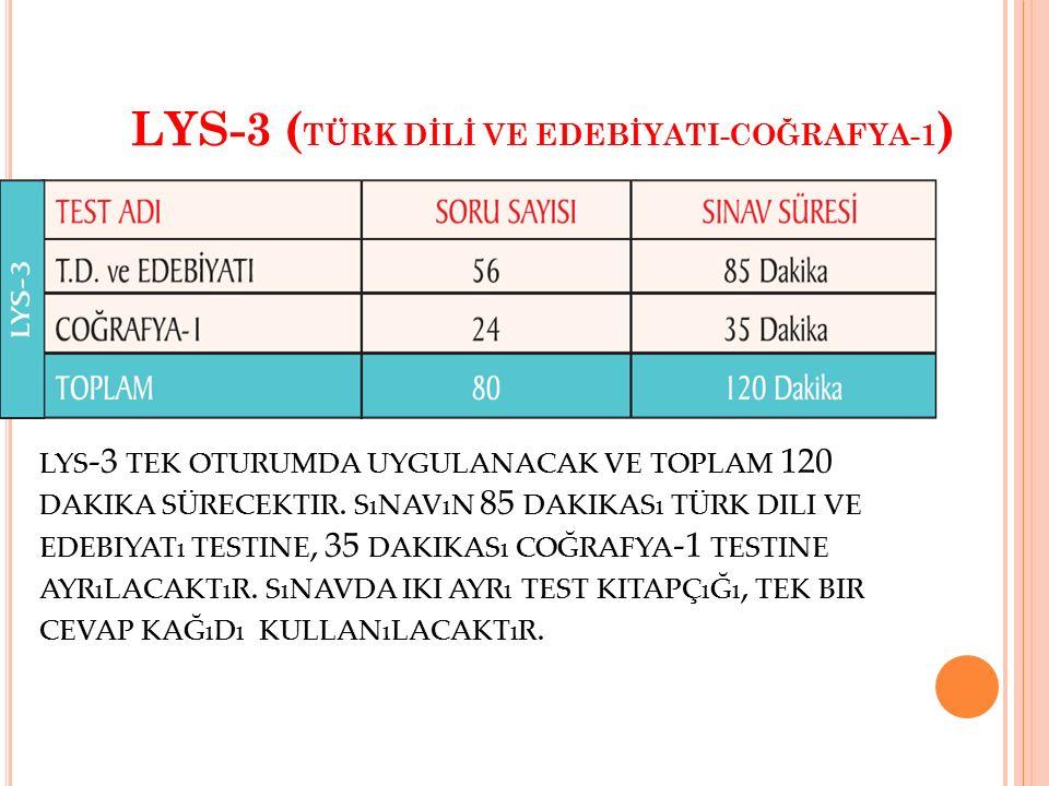 LYS-3 ( TÜRK DİLİ VE EDEBİYATI-COĞRAFYA-1 ) LYS -3 TEK OTURUMDA UYGULANACAK VE TOPLAM 120 DAKIKA SÜRECEKTIR. SıNAVıN 85 DAKIKASı TÜRK DILI VE EDEBIYAT