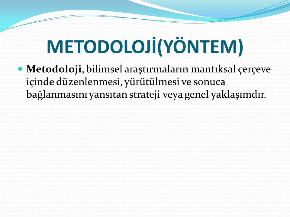 METODOLOJİ(YÖNTEM) Metodoloji, bilimsel araştırmaların mantıksal çerçeve içinde düzenlenmesi, yürütülmesi ve sonuca bağlanmasını yansıtan strateji vey