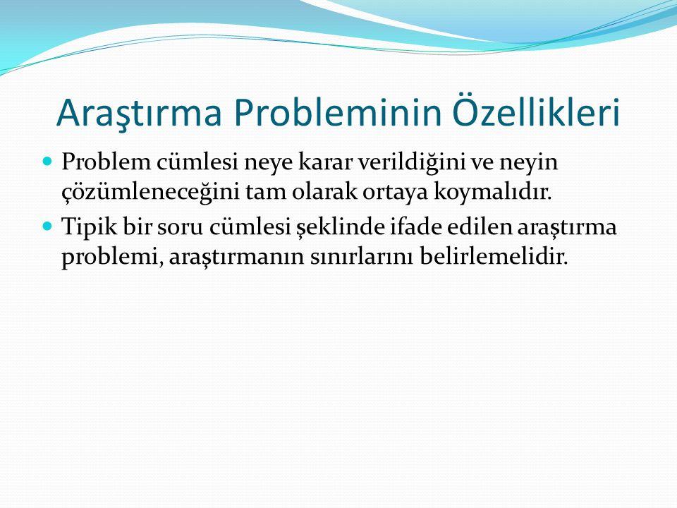 Araştırma Probleminin Özellikleri Problem cümlesi neye karar verildiğini ve neyin çözümleneceğini tam olarak ortaya koymalıdır. Tipik bir soru cümlesi