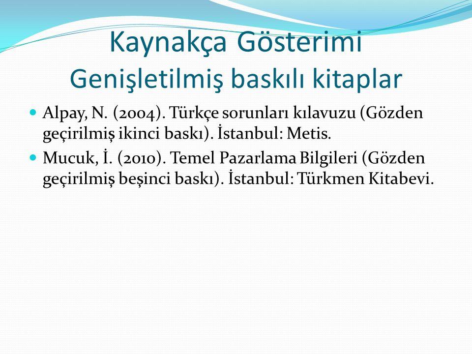 Kaynakça Gösterimi Genişletilmiş baskılı kitaplar Alpay, N. (2004). Türkçe sorunları kılavuzu (Gözden geçirilmiş ikinci baskı). İstanbul: Metis. Mucuk