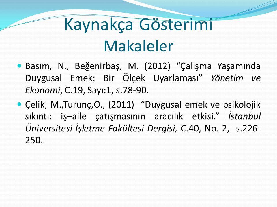 """Kaynakça Gösterimi Makaleler Basım, N., Beğenirbaş, M. (2012) """"Çalışma Yaşamında Duygusal Emek: Bir Ölçek Uyarlaması"""" Yönetim ve Ekonomi, C.19, Sayı:1"""