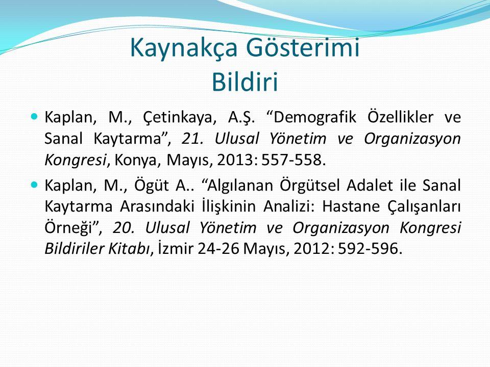 """Kaynakça Gösterimi Bildiri Kaplan, M., Çetinkaya, A.Ş. """"Demografik Özellikler ve Sanal Kaytarma"""", 21. Ulusal Yönetim ve Organizasyon Kongresi, Konya,"""