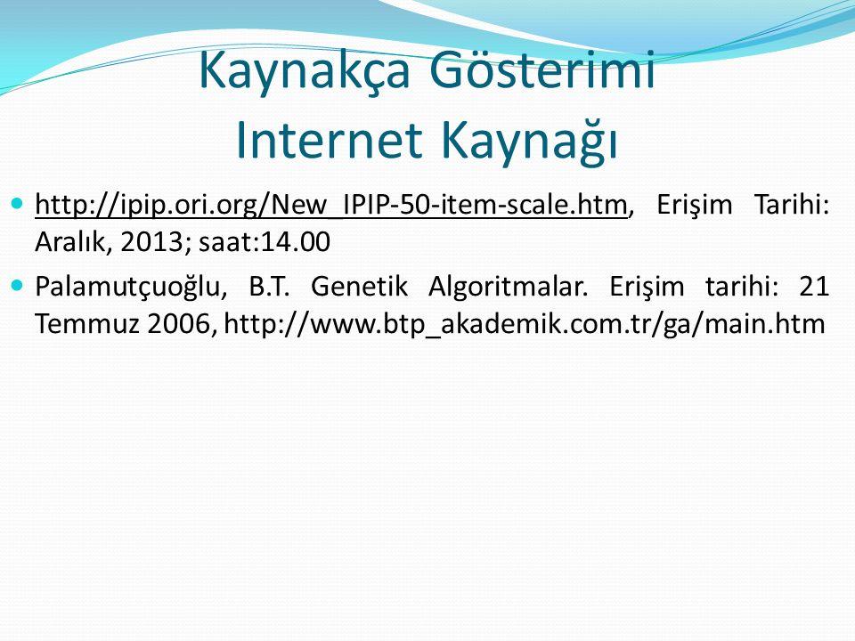 Kaynakça Gösterimi Internet Kaynağı http://ipip.ori.org/New_IPIP-50-item-scale.htm, Erişim Tarihi: Aralık, 2013; saat:14.00 Palamutçuoğlu, B.T. Geneti