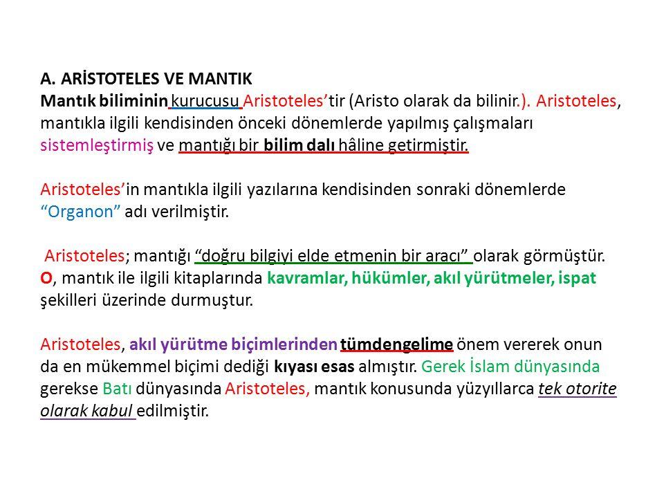 A. ARİSTOTELES VE MANTIK Mantık biliminin kurucusu Aristoteles'tir (Aristo olarak da bilinir.). Aristoteles, mantıkla ilgili kendisinden önceki döneml
