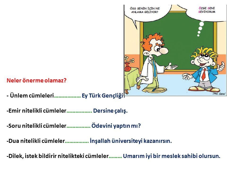 Neler önerme olamaz? - Ünlem cümleleri……………… Ey Türk Gençliği! -Emir nitelikli cümleler…………….. Dersine çalış. -Soru nitelikli cümleler……………. Ödevini y