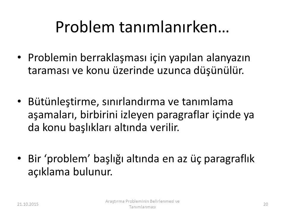 Problem tanımlanırken… Problemin berraklaşması için yapılan alanyazın taraması ve konu üzerinde uzunca düşünülür.