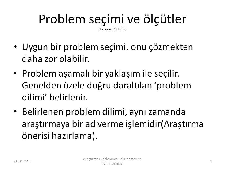 Problem seçimi ve ölçütler (Karasar, 2005:55) Uygun bir problem seçimi, onu çözmekten daha zor olabilir.