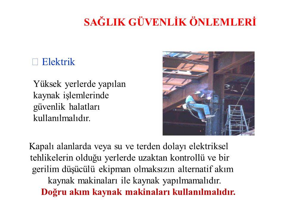 SAĞLIK GÜVENLİK ÖNLEMLERİ  Elektrik Yüksek yerlerde yapılan kaynak işlemlerinde güvenlik halatları kullanılmalıdır.