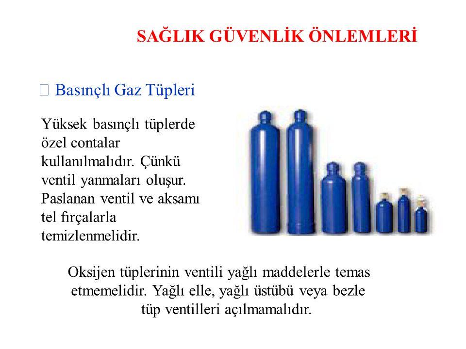 SAĞLIK GÜVENLİK ÖNLEMLERİ  Basınçlı Gaz Tüpleri Yüksek basınçlı tüplerde özel contalar kullanılmalıdır.