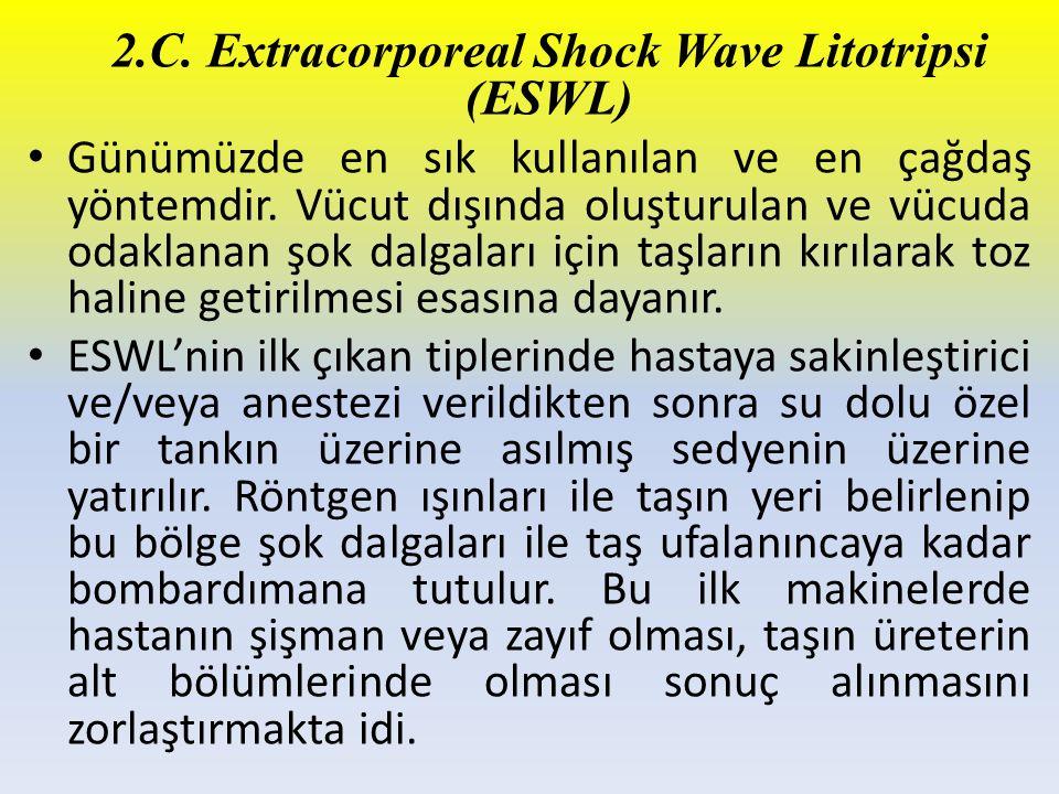 2.C. Extracorporeal Shock Wave Litotripsi (ESWL) Günümüzde en sık kullanılan ve en çağdaş yöntemdir. Vücut dışında oluşturulan ve vücuda odaklanan şok