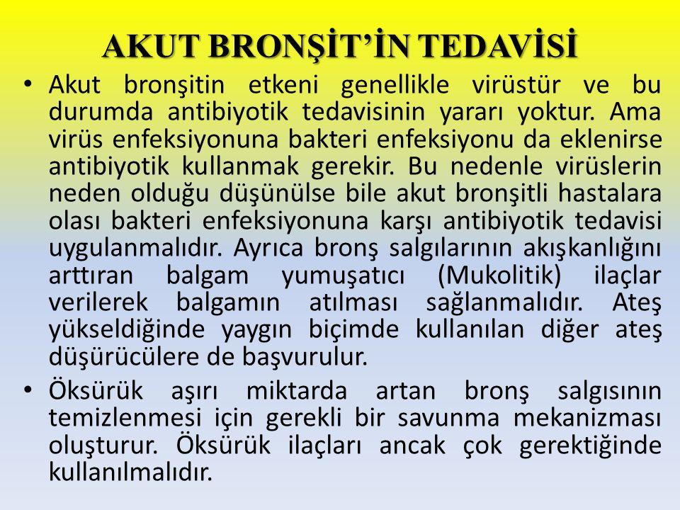 AKUT BRONŞİT'İN TEDAVİSİ Akut bronşitin etkeni genellikle virüstür ve bu durumda antibiyotik tedavisinin yararı yoktur. Ama virüs enfeksiyonuna bakter