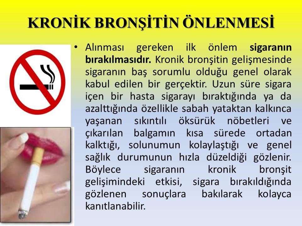 KRONİK BRONŞİTİN ÖNLENMESİ Alınması gereken ilk önlem sigaranın bırakılmasıdır. Kronik bronşitin gelişmesinde sigaranın baş sorumlu olduğu genel olara