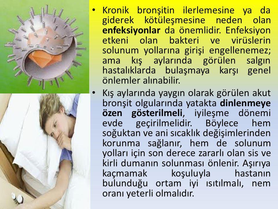 Kronik bronşitin ilerlemesine ya da giderek kötüleşmesine neden olan enfeksiyonlar da önemlidir. Enfeksiyon etkeni olan bakteri ve virüslerin solunum