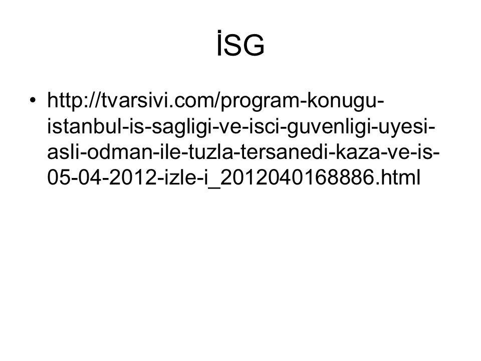 İSG http://tvarsivi.com/program-konugu- istanbul-is-sagligi-ve-isci-guvenligi-uyesi- asli-odman-ile-tuzla-tersanedi-kaza-ve-is- 05-04-2012-izle-i_2012